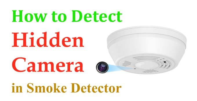 How to Detect Hidden Camera in Smoke Detector