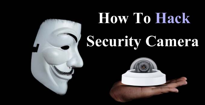 how to hack home security cameras