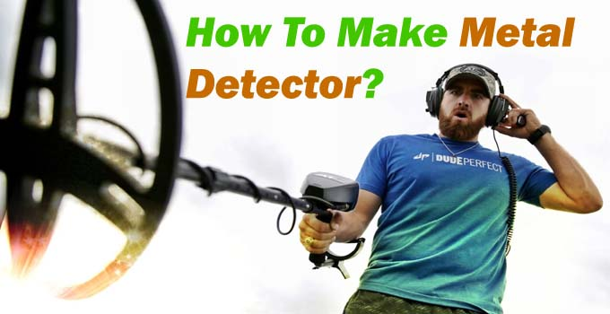 making your own metal detector