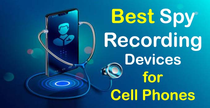 Best Spy Recording Devices for Cell Phones