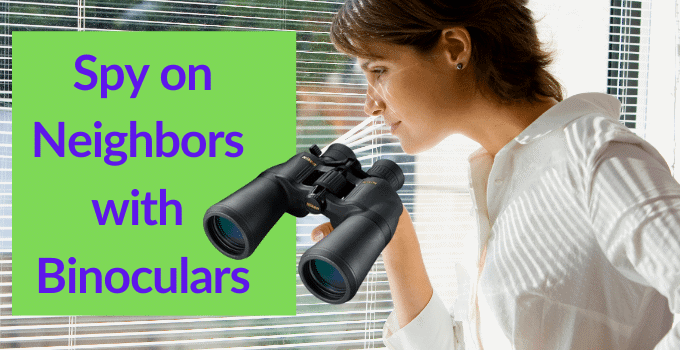 How to Spy on Neighbors with Binoculars